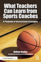 What Teachers Can Learn From Sports Coaches ebook by Nathan Barber