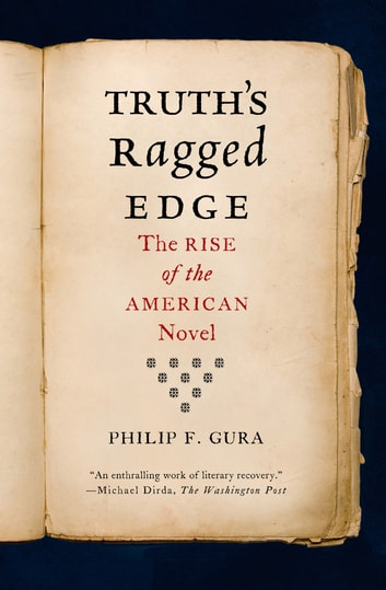 Truth's Ragged Edge - The Rise of the American Novel ebook by Philip F. Gura
