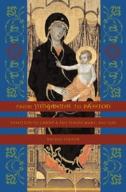 From Judgment to Passion - Devotion to Christ and the Virgin Mary, 800-1200 ebook by Rachel Fulton