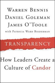 Transparency - How Leaders Create a Culture of Candor ebook by Warren Bennis,Daniel Goleman,James O'Toole,Patricia Ward Biederman