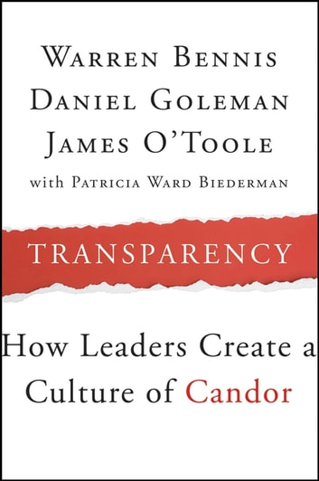 Transparency - How Leaders Create a Culture of Candor ebook by Warren Bennis,Daniel Goleman,James O'Toole