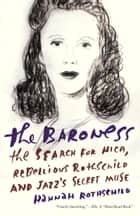 The Baroness - The Search for Nica, the Rebellious Rothschild ebook by Hannah Rothschild