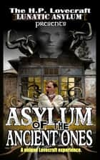Asylum of the Ancient Ones ebook by H.P. Lovecraft Lunatic Asylum