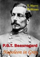 P. G. T. Beauregard: Napoleon In Gray ebook by T. Harry Williams