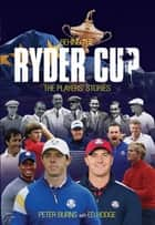 Behind the Ryder Cup - The Players' Stories ebook by Peter Burns, Ed Hodge