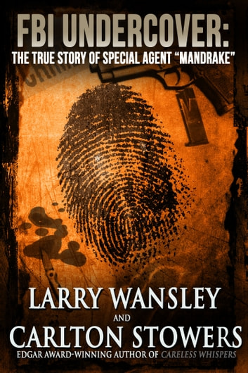 "FBI Undercover: The True Story of Special Agent ""Mandrake"" ebook by Carlton Stowers,Larry Wansley"