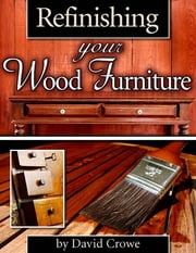 Refinishing Your Wood Furniture ebook by David Crowe