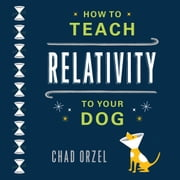 How to Teach Relativity to Your Dog audiobook by Chad Orzel