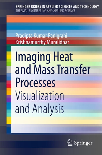 Imaging Heat and Mass Transfer Processes - Visualization and Analysis ebook by Pradipta Kumar Panigrahi,Krishnamurthy Muralidhar