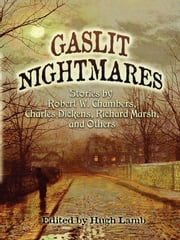 Gaslit Nightmares - Stories by Robert W. Chambers, Charles Dickens, Richard Marsh, and Others ebook by Hugh Lamb