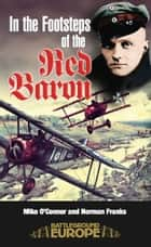 In the Footsteps of the Red Baron ebook by Michael O'Connor