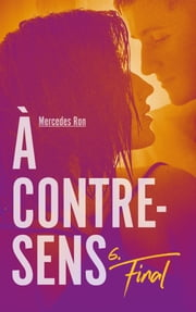À contre-sens - Tome 6 - Final eBook by Mercedes Ron, Nathalie Nédélec-Courtès