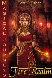 Magical Journeys: The Fire Realm(Vol.III) ebook by Terri J. Taber