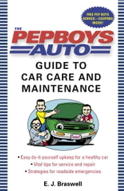 The Pep Boys Auto Guide to Car Care and Maintenance ebook by E.J. Braswell