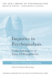 Inquiries in Psychoanalysis: Collected papers of Edna O'Shaughnessy ebook by Edna O'Shaughnessy,Richard Rusbridger