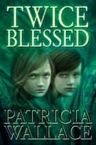 Twice Blessed ebook by Patricia Wallace