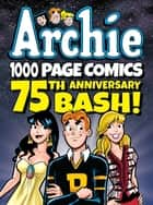 Archie 1000 Page Comics 75th Anniversary Bash ebook by Archie Superstars