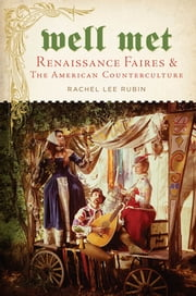 Well Met - Renaissance Faires and the American Counterculture ebook by Rachel Lee Rubin