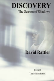 Discovery The Season of Shadows Book II The Season Series ebook by David Rattler
