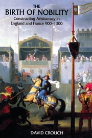 The Birth of Nobility - Constructing Aristocracy in England and France, 900-1300 ebook by David Crouch