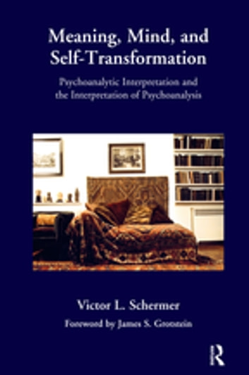 Meaning, Mind, and Self-Transformation - Psychoanalytic Interpretation and the Interpretation of Psychoanalysis ebook by Victor L. Schermer