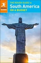 The Rough Guide to South America On a Budget ebook by Rough Guides