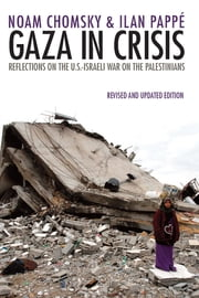 Gaza in Crisis - Reflections on the US-Israeli War Against the Palestinians ebook by Noam Chomsky, Ilan Pappé