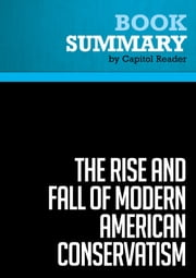 Summary of The Rise and Fall of Modern American Conservatism: A short History - David Farber ebook by Capitol Reader