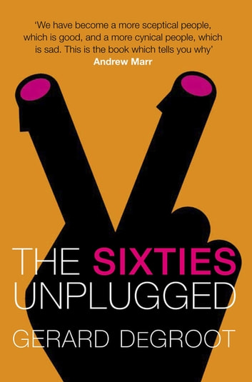The Sixties Unplugged ebook by Gerard DeGroot