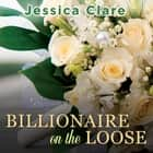 Billionaire on the Loose Áudiolivro by Jessica Clare