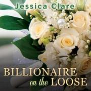 Billionaire on the Loose audiobook by Jessica Clare