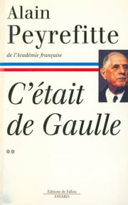 C'était de Gaulle - Tome II ebook by Alain Peyrefitte