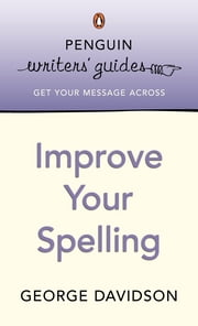 Penguin Writers' Guides: Improve Your Spelling - Improve Your Spelling ebook by George Davidson