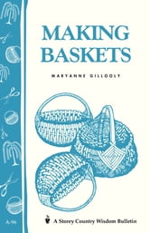 Making Baskets - Storey's Country Wisdom Bulletin A-96 ebook by Maryanne Gillooly