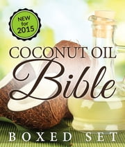 Coconut Oil Bible: (Boxed Set) - Benefits, Remedies and Tips for Beauty and Weight Loss ebook by Kobo.Web.Store.Products.Fields.ContributorFieldViewModel