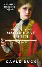 A Magnificent Match ebook by Gayle Buck