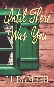 Until There Was You ebook by J.J. Bamber