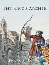 The King's Archer - A Medieval Adventure of The Wars of the Roses ebook by Francis Lecane