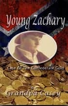 Young Zachary Case of the Confederate Gold ebook by Grandpa Casey
