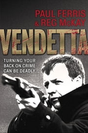 Vendetta - Turning Your Back on Crime Can be Deadly ebook by Paul Ferris, Reg McKay