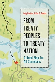 From Treaty Peoples to Treaty Nation - A Road Map for All Canadians ebook by Greg Poelzer,Ken S. Coates