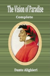The Vision of Paradise, Complete ebook by Dante Alighieri