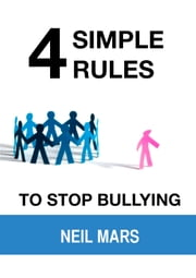 4 Simple Rules to Stop Bullying ebook by Neil Mars