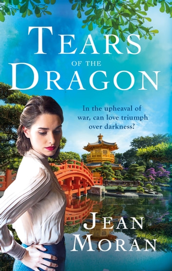 Tears of the Dragon - A sweeping, exotic historical saga for fans of Dinah Jefferies ebook by Jean Moran