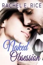 Naked Obsession - Obsession, #2 ebook by Rachel E Rice