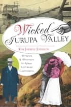 Wicked Jurupa Valley - Murder and Misdeeds in Rural Southern California ebook by Kim Jarrell Johnson