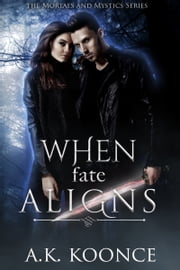When Fate Aligns ebook by A.K. Koonce