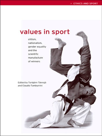 Values in Sport - Elitism, Nationalism, Gender Equality and the Scientific Manufacturing of Winners ebook by