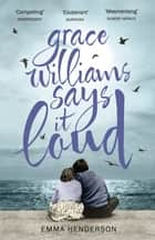 Grace Williams Says It Loud ebook by Emma Henderson