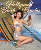 Hollywood Beach Beauties - Sea Sirens, Sun Goddesses, and Summer Style 1930-1970 ebook by David Wills